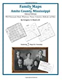 Family Maps of Amite County, Mississippi, Deluxe Edition : With Homesteads, Roads, Waterways, Towns, Cemeteries, Railroads, and More, Boyd, Gregory A., 1420312197