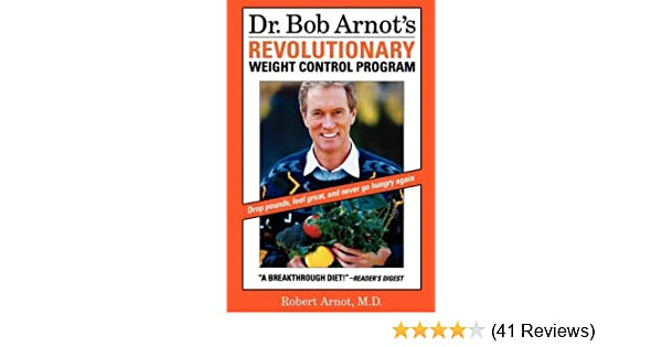 Dr. Bob Arnots Revolutionary Weight Control Program by Robert Arnot (1997-05-01): Robert Arnot: Amazon.com: Books