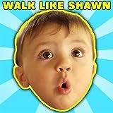Walk Like Shawn
