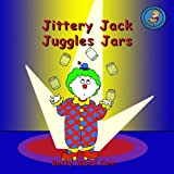 Jittery Jack Juggles Jars, Betty Cain, 1480131423