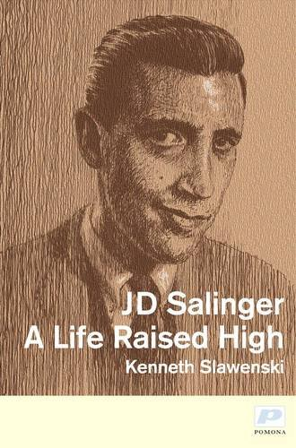 J.D. Salinger: A Life Raised High
