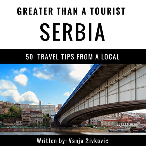 Greater Than a Tourist: Serbia: 50 Travel Tips from a Local