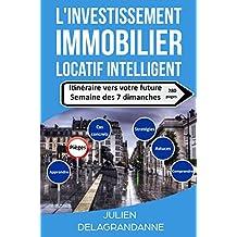 L'investissement immobilier locatif intelligent: Itinéraire vers votre future semaine des 7 dimanches (French Edition)