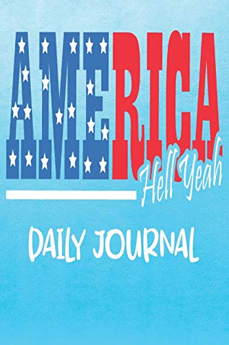America Hell Yeah - Daily Journal: 4th July Gift - Patriotic Blank Lined Journal Notebook Tick Tock Creations