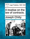 A Treatise on the Law of Contracts, Joseph Chitty, 1241003033