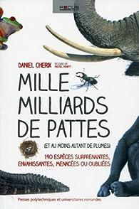 Mille milliards de pattes (et au moins autant de plumes). 190 espèces surprenantes, envahissantes, menacées ou oubliées. par Daniel Cherix