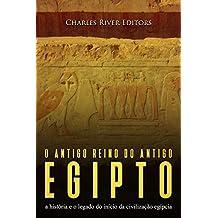 O antigo reino do antigo Egito: a história e o legado do início da civilização egípcia