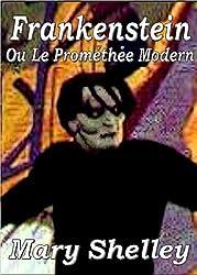 Frankenstein - Ou Le Prométhée Moderne (French Edition)