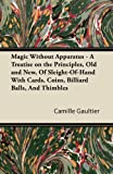 old billiard balls - Magic Without Apparatus - A Treatise on the Principles, Old and New, Of Sleight-Of-Hand With Cards, Coins, Billiard Balls, And Thimbles
