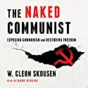 The Naked Communist: Exposing Communism and Restoring Freedom Audiobook by W. Cleon Skousen Narrated by Mark Deakins