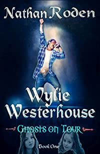 Ghosts On Tour: Wylie Westerhouse Book 1 by Nathan Roden ebook deal