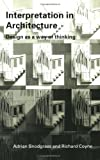 Interpretation in Architecture : Design as a Way of Thinking, Snodgrass, Adrian and Coyne, Richard, 0415384494