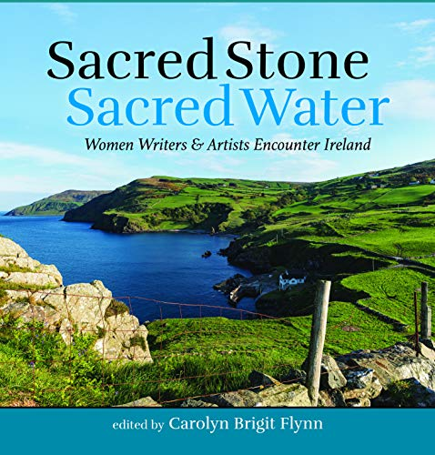 Sacred Stone, Sacred Water: Women Writers and Artists Encounter Ireland