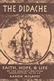 The Didache: Faith, Hope, & Life of the Earliest Christian Communities, 50-70 C.E. (English, Ancient Greek and Ancient Greek Edition)