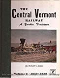The Central Vermont Railway, Vol. 1: A Yankee tradition