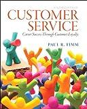 Customer Service: Career Success Through Customer Loyalty (6th Edition)