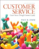 Customer Service : Career Success Through Customer Loyalty, Timm, Paul R., 0133056252