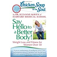 Chicken Soup for the Soul: Say Hello to a Better Body!: Weight Loss and Fitness...