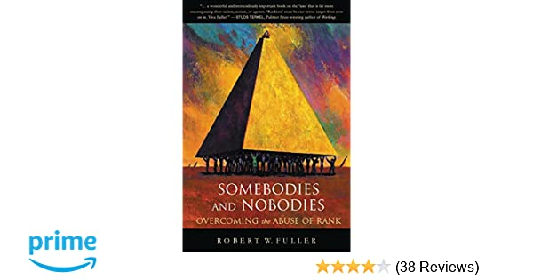 Somebodies And Nobodies Overcoming The Abuse Of Rank Robert W