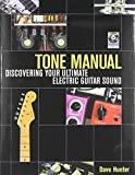Tone Manual: Discovering Your Ultimate Electric Guitar Sound