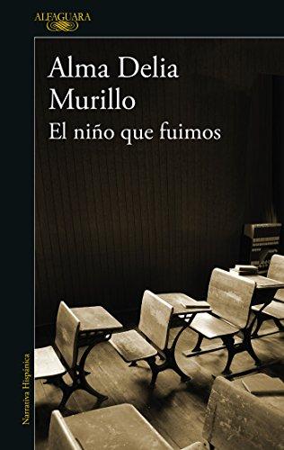 El niño que fuimos (Spanish Edition) by [Murillo, Alma Delia]