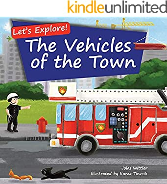 Let's Explore! The Vehicles of the Town: An Illustrated Rhyming Picture Book About Trucks and Cars for Kids Age 2-4 [Stories in Verse, Bedtime Story]