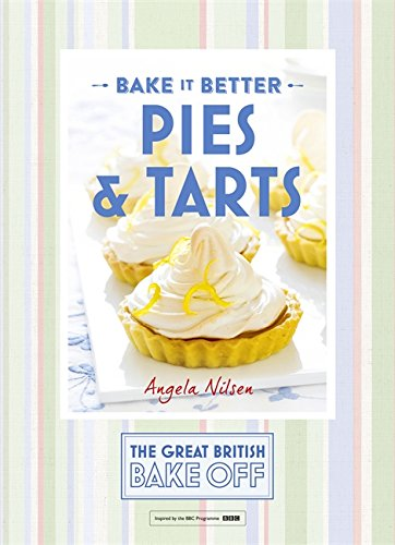Bake it Better: Pies & Tarts (The Great British Bake Off) by The Great British Bake Off