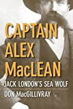 Captain Alex MacLean: Jack London's Sea Wolf