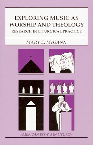 Exploring Music as Worship and Theology: An Interdisciplinary Method for Studying Liturgical Practice (American Essays i