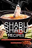 Shabu Shabu Recipes: A Complete Cookbook of