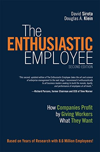 The Enthusiastic Employee  How Companies Profit By Giving Workers What They Want