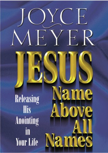 Jesus--Name Above All Names: Releasing His Anointing in Your Life by [Meyer, Joyce]