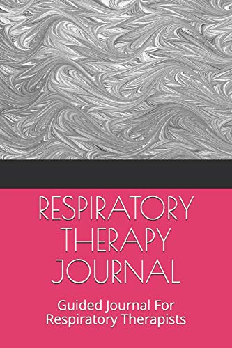 Respiratory Therapy Journal: Guided Journal For Respiratory Therapists Respiratory Essentials