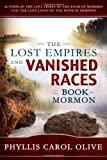 The Lost Empires and Vanished Races of the Book of Mormon, Phyllis Carol Olive, 1462111351