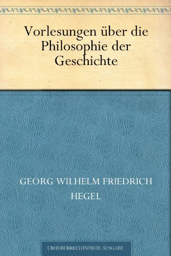 - Vorlesungen über die Philosophie der Geschichte (German Edition)