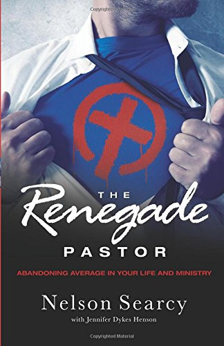 the-renegade-pastor-abandoning-average-in-your-life-and-ministry