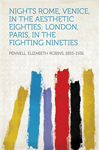 Nights Rome, Venice, in the Aesthetic Eighties; London, Paris, in the Fighting - Paris Aesthetic
