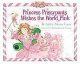 Princess Prissypants Wishes the World Pink, Ashley Putnam Evans, 097933814X