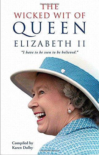 The Wicked Wit of Queen Elizabeth II (Elizabeth Ii Queen)