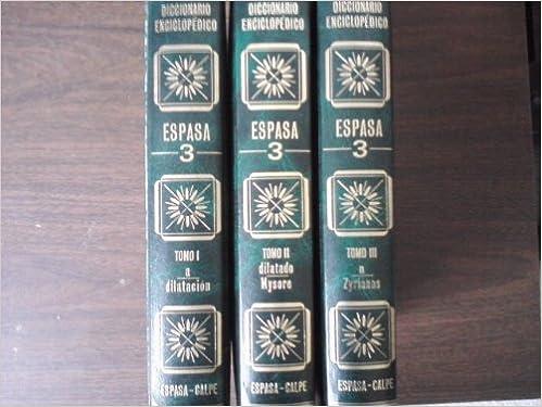 Diccionario Enciclopedico Espasa 3 (Tercero Edicion) -- Tomo I: a-dilatacion; Tomo II: dilatado-Mysore; Tomo III: n-Zyrianos --[Spanish Text Encyclopedic ...