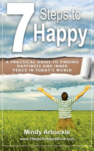 Download 7 Steps to Happy: A Practical Guide to Finding Happiness and Inner Peace in Today's World ebook