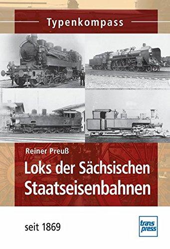 Loks der Sächsischen Staatseisenbahnen: seit 1869 (Typenkompass)