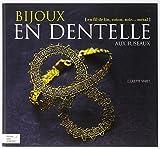 Bijoux en dentelle aux fuseaux : En fil de lin, coton, soie, métal