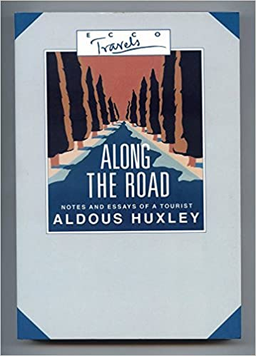 along the road notes and essays of a tourist ecco travels  along the road notes and essays of a tourist ecco travels aldous huxley 9780880012300 com books