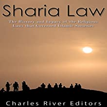 Sharia Law: The History and Legacy of the Religious Laws That Governed Islamic Societies   Livre audio Auteur(s) :  Charles River Editors Narrateur(s) : Jim D. Johnston