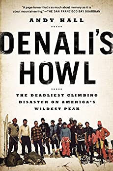 Denali's Howl: The Deadliest Climbing Disaster on America's Wildest Peak by [Hall, Andy]
