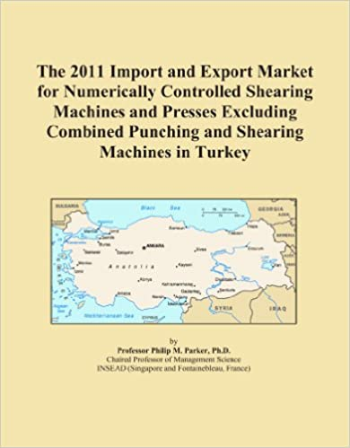 Book The 2011 Import and Export Market for Numerically Controlled Shearing Machines and Presses Excluding Combined Punching and Shearing Machines in Turkey