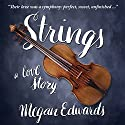 Strings: A Love Story Audiobook by Megan Edwards Narrated by Carlyle Coash