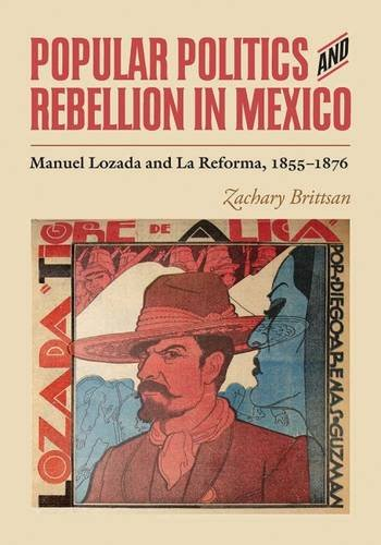 Popular Politics and Rebellion in Mexico: Manuel Lozada and La Reforma, 1855-1876