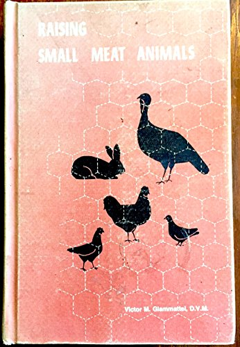 Raising small meat animals: Efficient home production of Cornish game hens, chicken broilers, turkey roasters, fryer rabbits, squabs ()